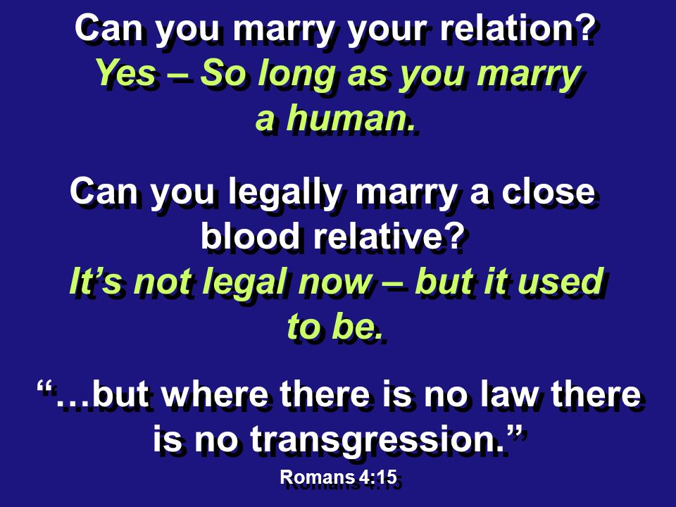 Can you marry your relation. Yes – So long as you marry a human.