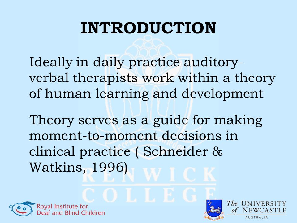 INTRODUCTION Ideally in daily practice auditory- verbal therapists work within a theory of human learning and development Theory serves as a guide for