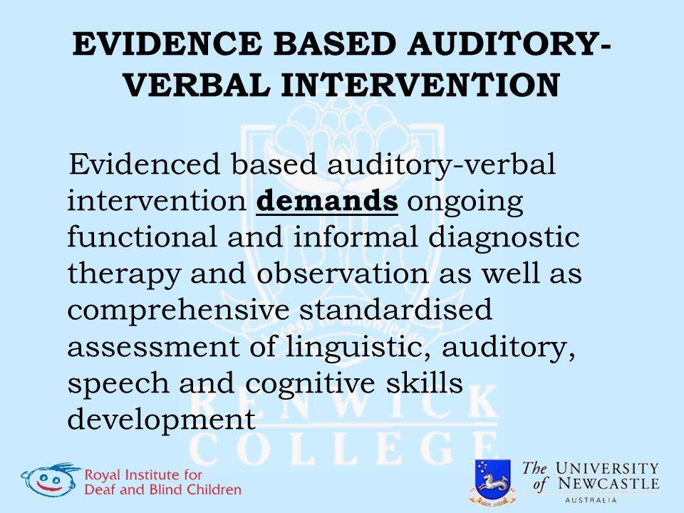 EVIDENCE BASED AUDITORY- VERBAL INTERVENTION Evidenced based auditory-verbal intervention demands ongoing functional and informal diagnostic therapy a
