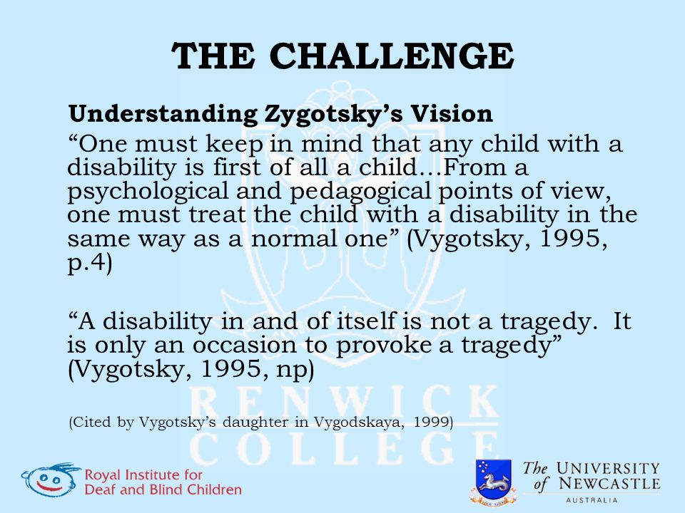 Understanding Zygotskys Vision One must keep in mind that any child with a disability is first of all a child…From a psychological and pedagogical poi