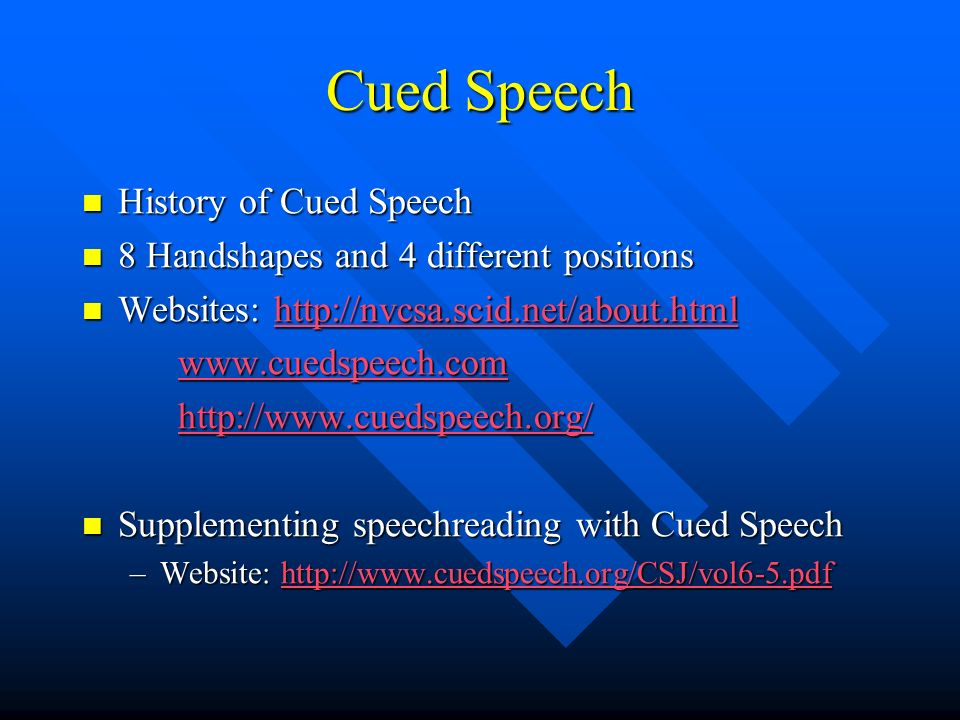 Cued Speech History of Cued Speech History of Cued Speech 8 Handshapes and 4 different positions 8 Handshapes and 4 different positions Websites: http
