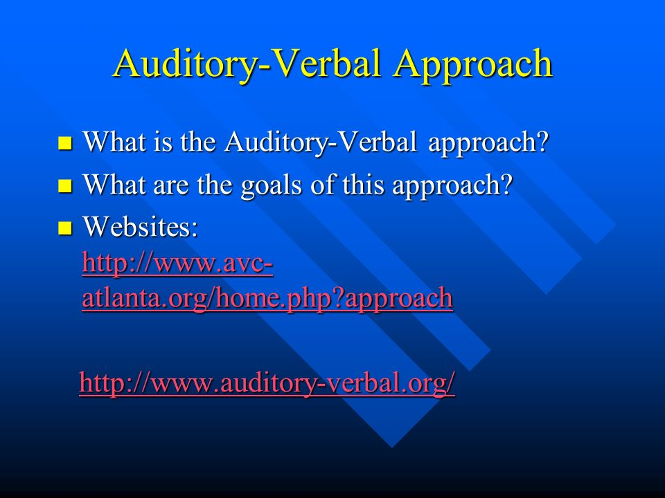 Auditory-Verbal Approach What is the Auditory-Verbal approach? What is the Auditory-Verbal approach? What are the goals of this approach? What are the