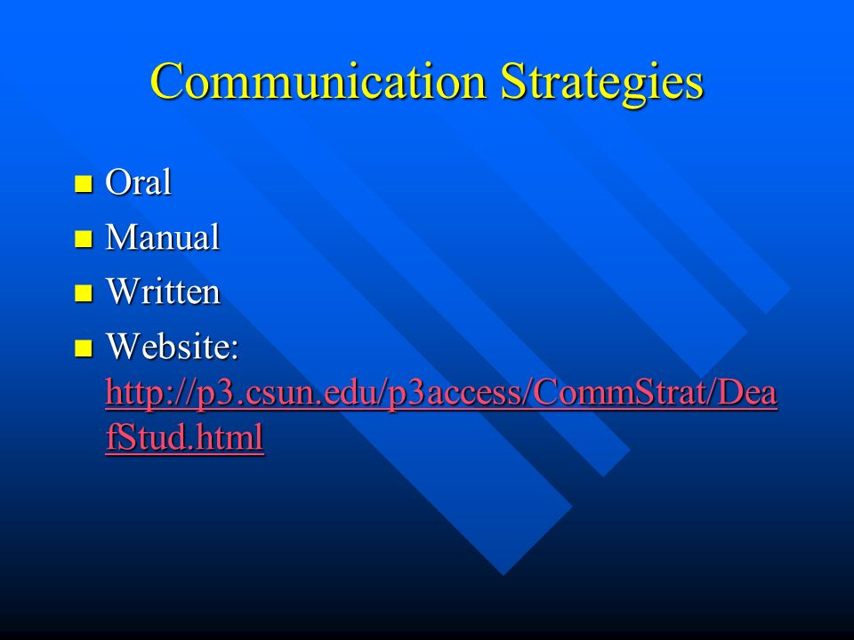 Communication Strategies Oral Oral Manual Manual Written Written Website: http://p3.csun.edu/p3access/CommStrat/Dea fStud.html Website: http://p3.csun.edu/p3access/CommStrat/Dea fStud.html http://p3.csun.edu/p3access/CommStrat/Dea fStud.html http://p3.csun.edu/p3access/CommStrat/Dea fStud.html