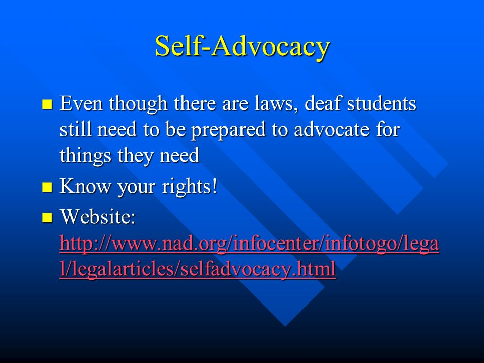 Self-Advocacy Even though there are laws, deaf students still need to be prepared to advocate for things they need Even though there are laws, deaf students still need to be prepared to advocate for things they need Know your rights.