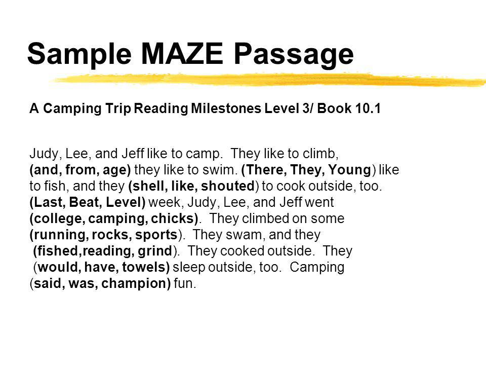Sample MAZE Passage A Camping Trip Reading Milestones Level 3/ Book 10.1 Judy, Lee, and Jeff like to camp.