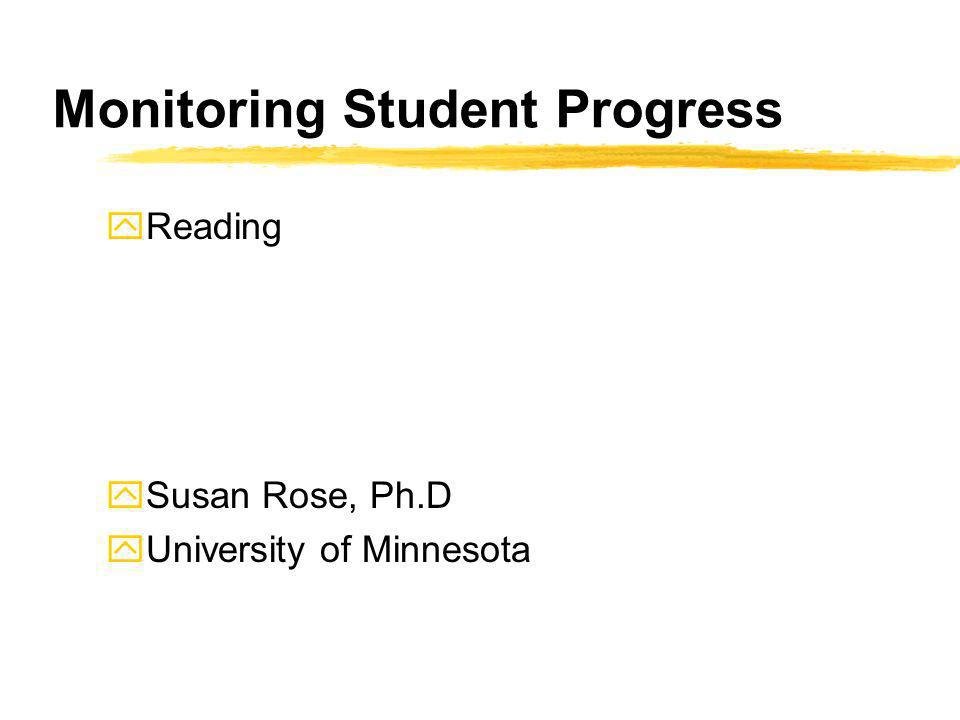 Monitoring Student Progress yReading ySusan Rose, Ph.D yUniversity of Minnesota