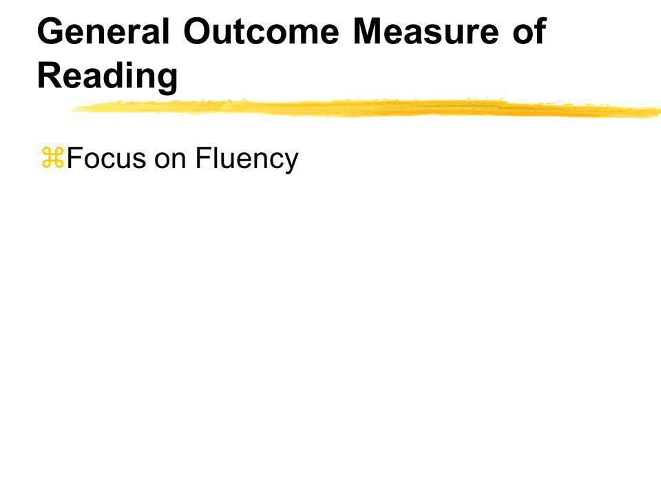 General Outcome Measure of Reading zFocus on Fluency