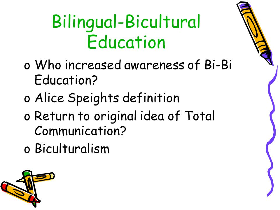 Bilingual-Bicultural Education oWho increased awareness of Bi-Bi Education.