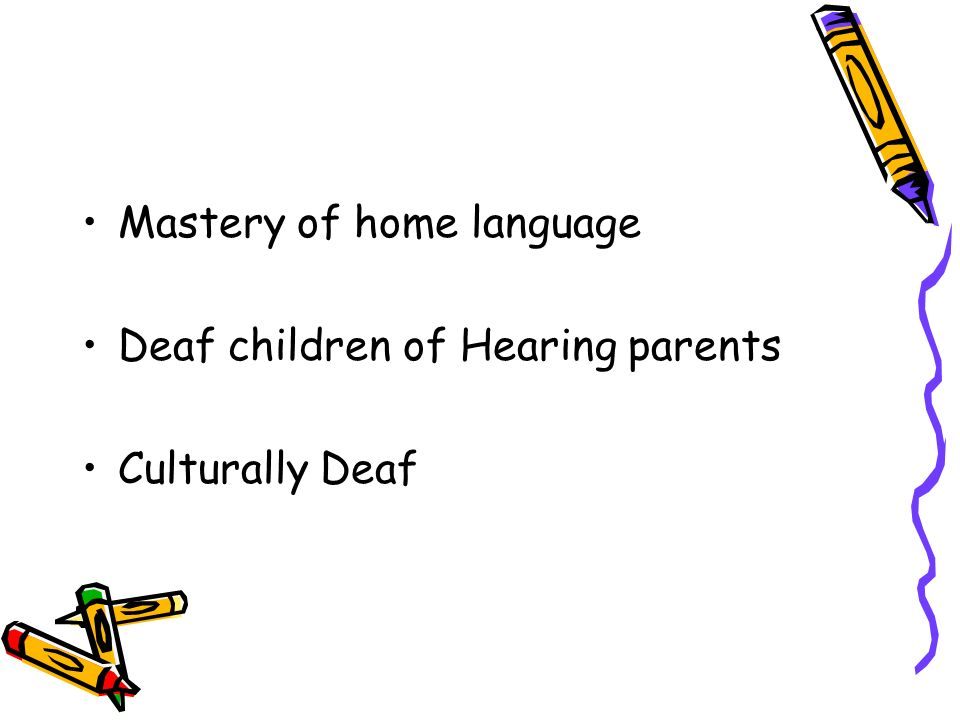 Mastery of home language Deaf children of Hearing parents Culturally Deaf