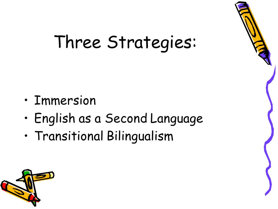 Immersion Bilingual –L1 Concept development –All other subjects…sheltered English Structured –English-only model