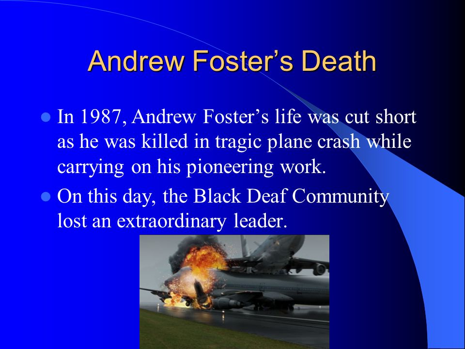 Andrew Fosters Death In 1987, Andrew Fosters life was cut short as he was killed in tragic plane crash while carrying on his pioneering work. On this