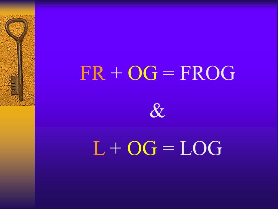 FR + OG = FROG & L + OG = LOG