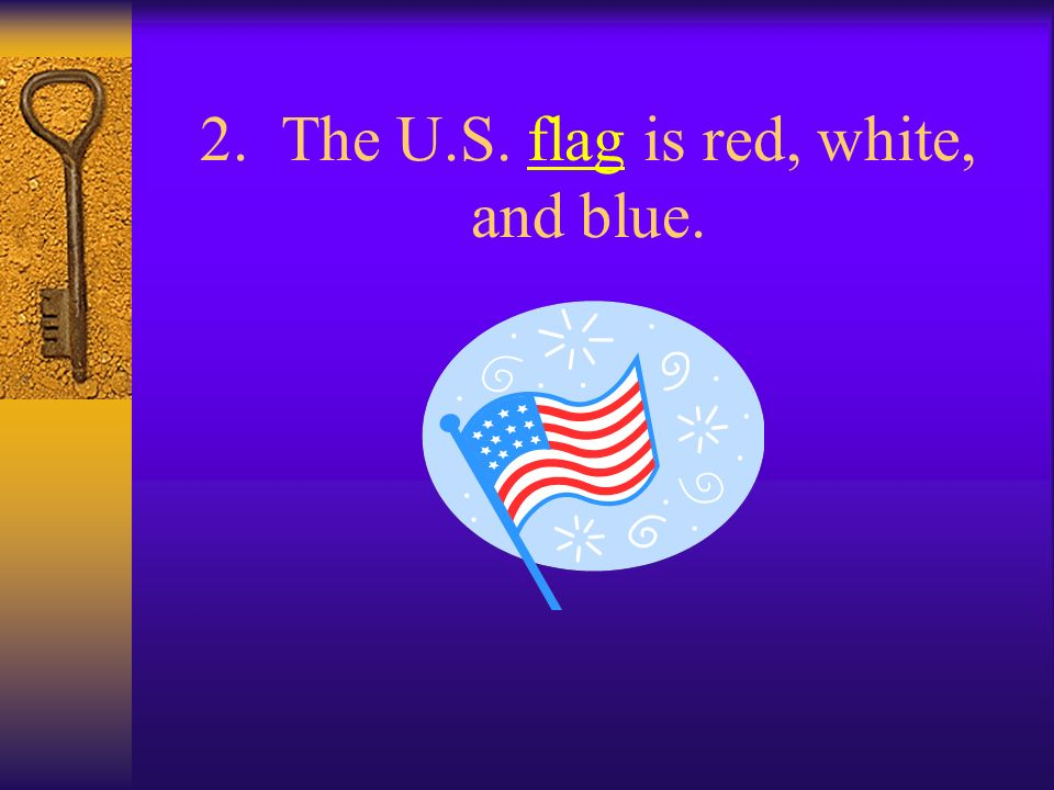 2. The U.S. flag is red, white, and blue.