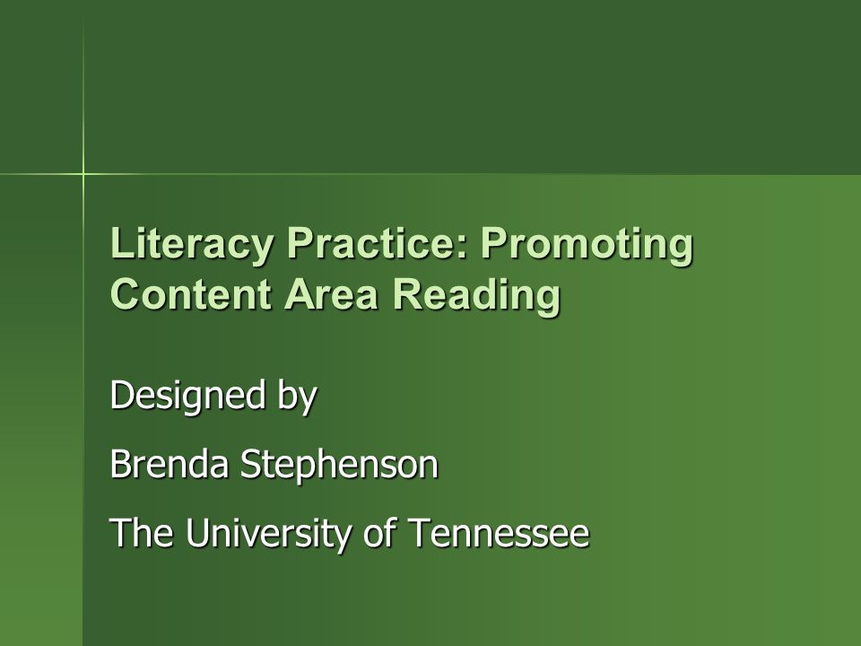Literacy Practice: Promoting Content Area Reading Designed by Brenda Stephenson The University of Tennessee