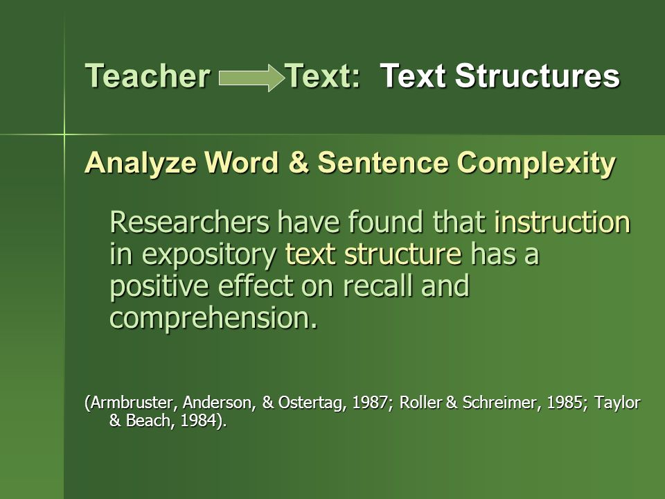 Analyze Word & Sentence Complexity Researchers have found that instruction in expository text structure has a positive effect on recall and comprehension.