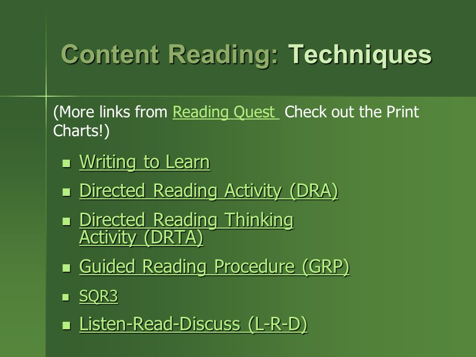 Content Reading: Techniques (More links from Reading Quest Check out the Print Charts!)Reading Quest Writing to Learn Writing to Learn Writing to Learn Writing to Learn Directed Reading Activity (DRA) Directed Reading Activity (DRA) Directed Reading Activity (DRA) Directed Reading Activity (DRA) Directed Reading Thinking Activity (DRTA) Directed Reading Thinking Activity (DRTA) Directed Reading Thinking Activity (DRTA) Directed Reading Thinking Activity (DRTA) Guided Reading Procedure (GRP) Guided Reading Procedure (GRP) Guided Reading Procedure (GRP) Guided Reading Procedure (GRP) SQR3 SQR3 SQR3 Listen-Read-Discuss (L-R-D) Listen-Read-Discuss (L-R-D) Listen-Read-Discuss (L-R-D) Listen-Read-Discuss (L-R-D)