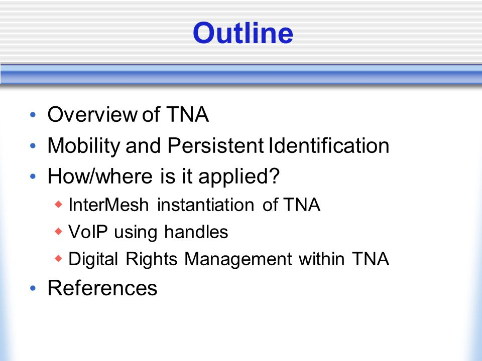 Outline Overview of TNA Mobility and Persistent Identification How/where is it applied.