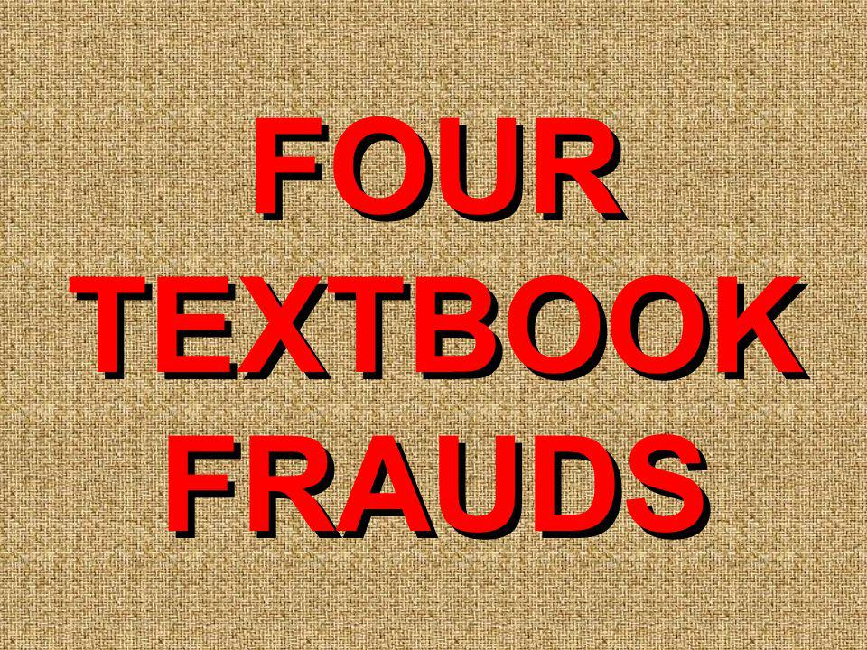 FOUR TEXTBOOK FRAUDS FOUR TEXTBOOK FRAUDS