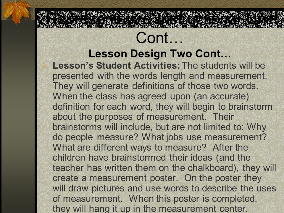 Representative Instructional Unit Cont… Lesson Design Two Cont… Lessons Student Activities: The students will be presented with the words length and m