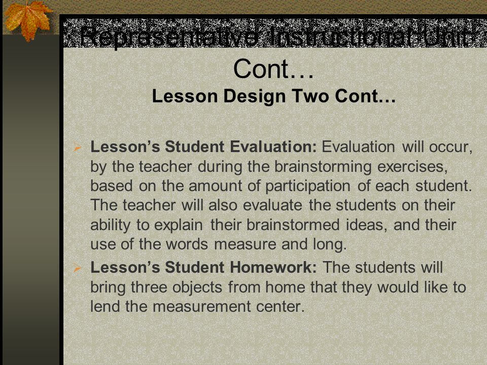 Representative Instructional Unit Cont… Lesson Design Two Cont… Lessons Student Evaluation: Evaluation will occur, by the teacher during the brainstor