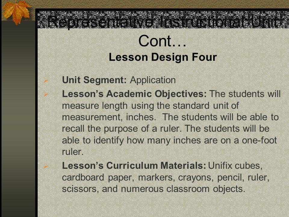 Representative Instructional Unit Cont… Lesson Design Four Unit Segment: Application Lessons Academic Objectives: The students will measure length usi