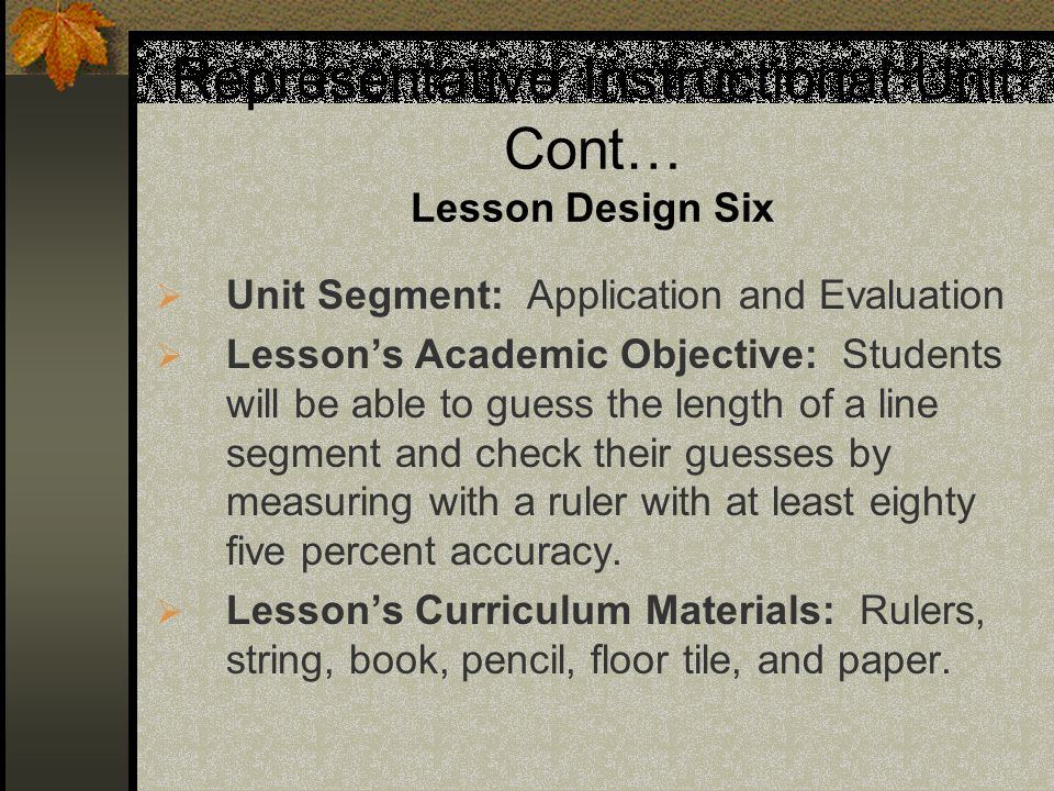 Representative Instructional Unit Cont… Lesson Design Six Unit Segment: Application and Evaluation Lessons Academic Objective: Students will be able t