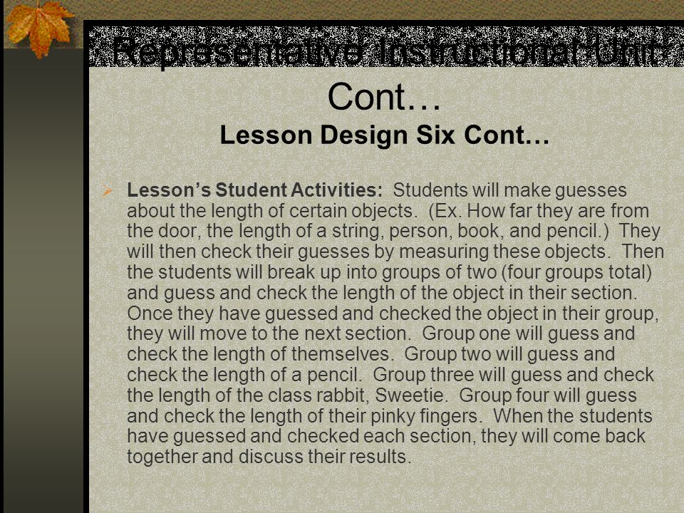 Representative Instructional Unit Cont… Lesson Design Six Cont… Lessons Student Activities: Students will make guesses about the length of certain objects.