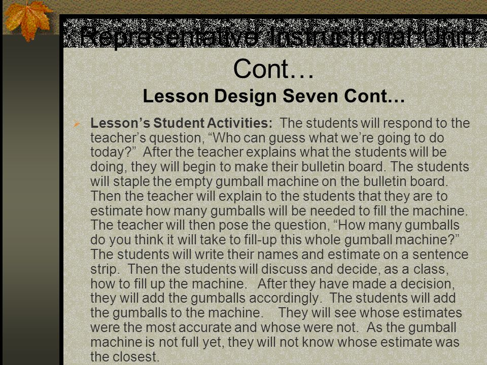 Representative Instructional Unit Cont… Lesson Design Seven Cont… Lessons Student Activities: The students will respond to the teachers question, Who can guess what were going to do today.