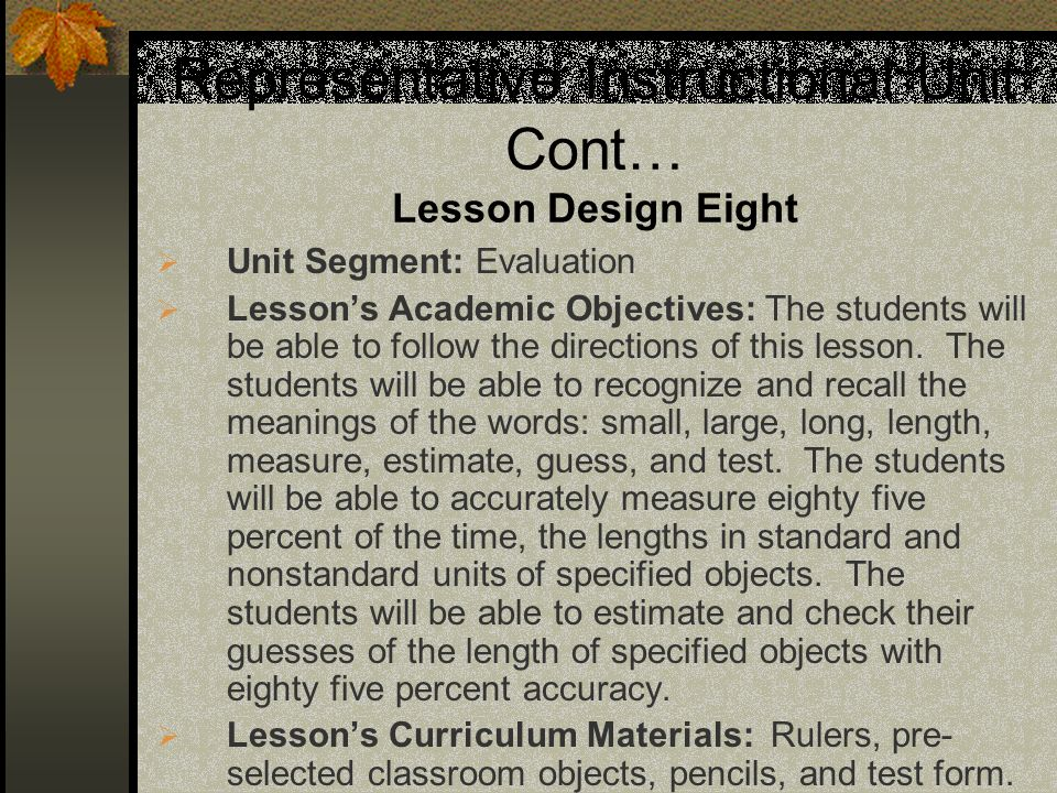 Representative Instructional Unit Cont… Lesson Design Eight Unit Segment: Evaluation Lessons Academic Objectives: The students will be able to follow the directions of this lesson.