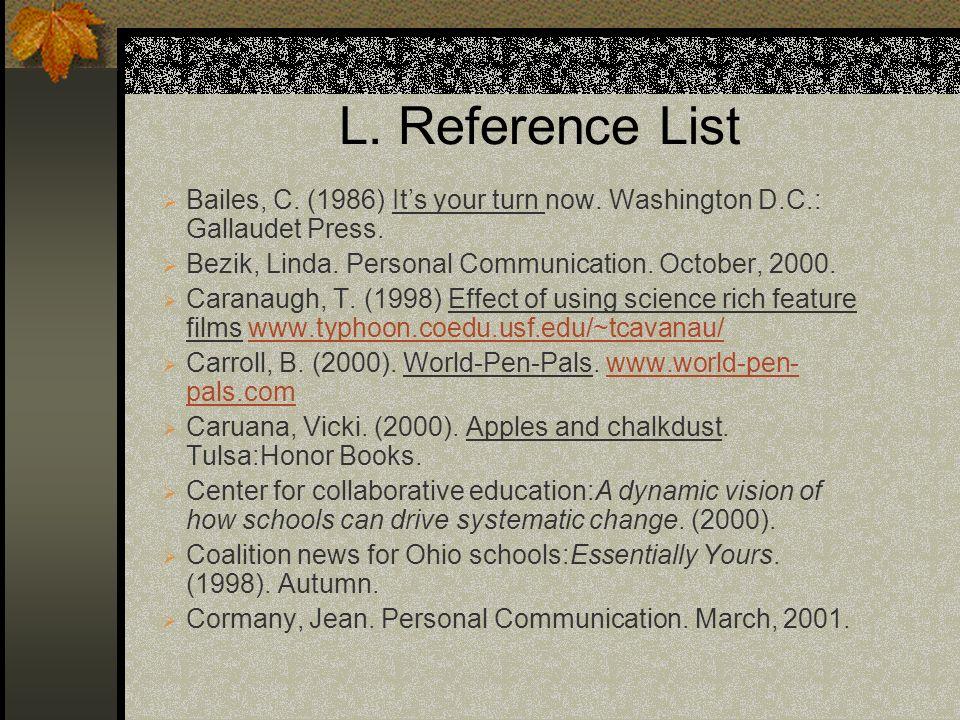 L. Reference List Bailes, C. (1986) Its your turn now. Washington D.C.: Gallaudet Press. Bezik, Linda. Personal Communication. October, 2000. Caranaug