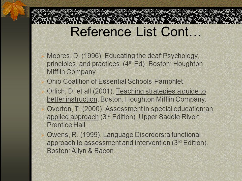 Reference List Cont… Moores, D. (1996). Educating the deaf:Psychology, principles, and practices. (4 th Ed). Boston: Houghton Mifflin Company. Ohio Co