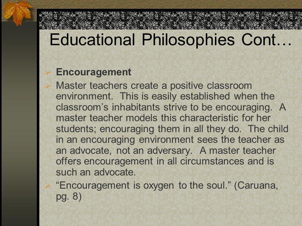 Educational Philosophies Cont… Encouragement Master teachers create a positive classroom environment.