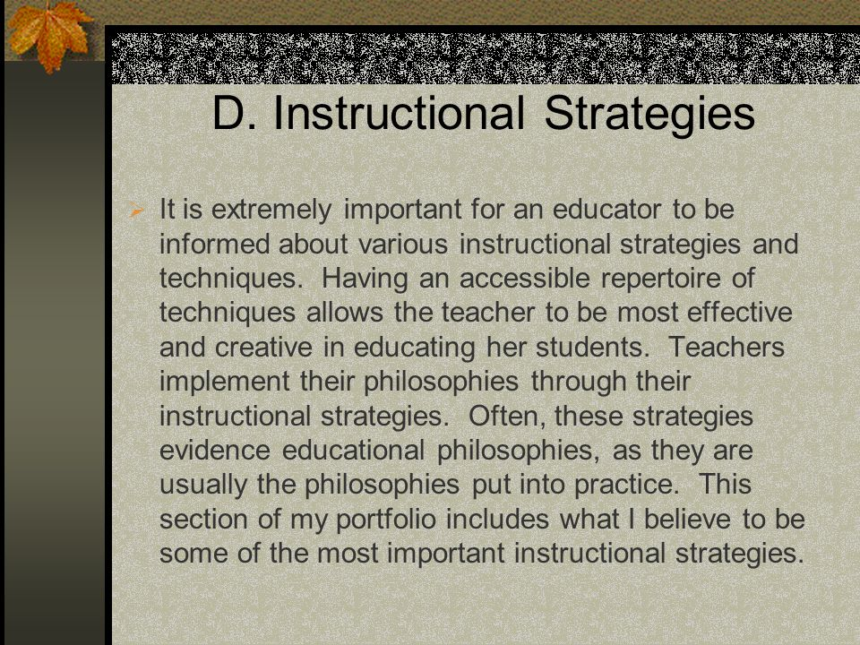 D. Instructional Strategies It is extremely important for an educator to be informed about various instructional strategies and techniques. Having an
