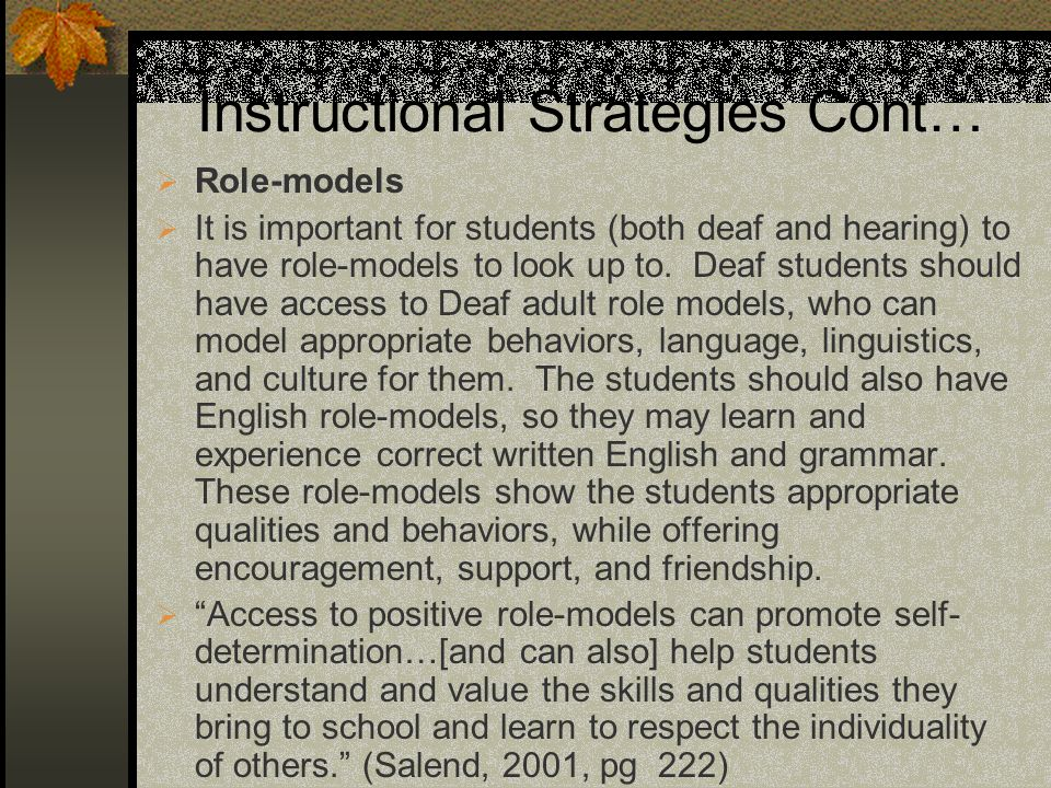 Instructional Strategies Cont… Role-models It is important for students (both deaf and hearing) to have role-models to look up to.