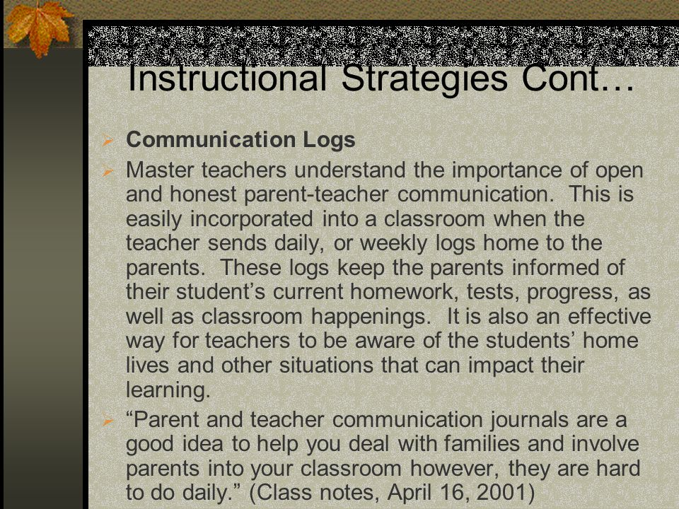 Instructional Strategies Cont… Communication Logs Master teachers understand the importance of open and honest parent-teacher communication. This is e