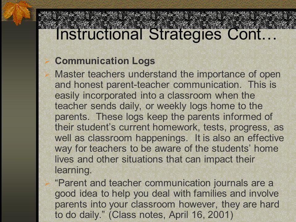 Instructional Strategies Cont… Communication Logs Master teachers understand the importance of open and honest parent-teacher communication.