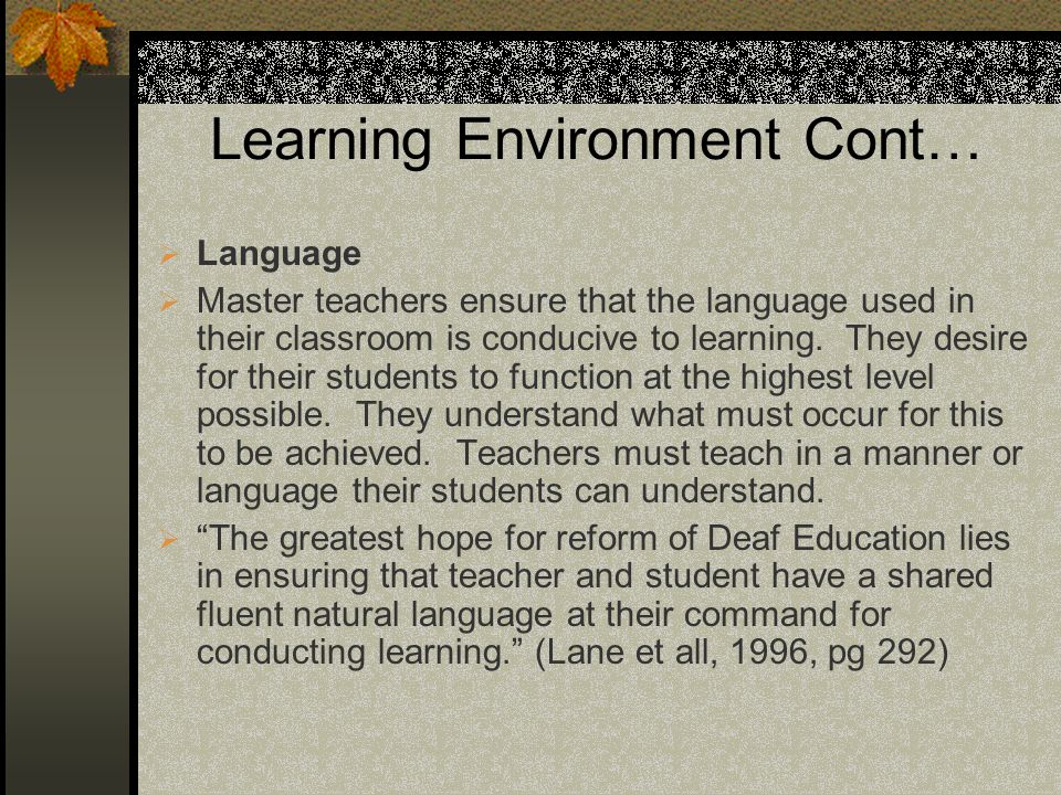 Learning Environment Cont… Language Master teachers ensure that the language used in their classroom is conducive to learning. They desire for their s