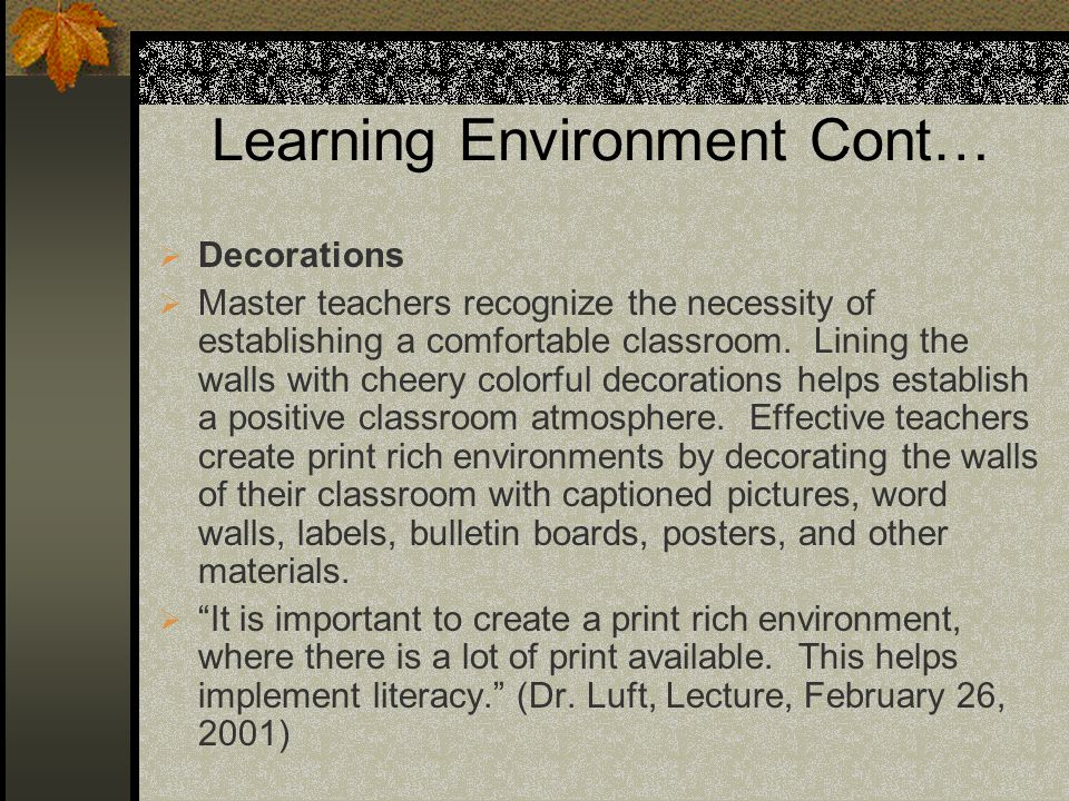 Learning Environment Cont… Decorations Master teachers recognize the necessity of establishing a comfortable classroom.