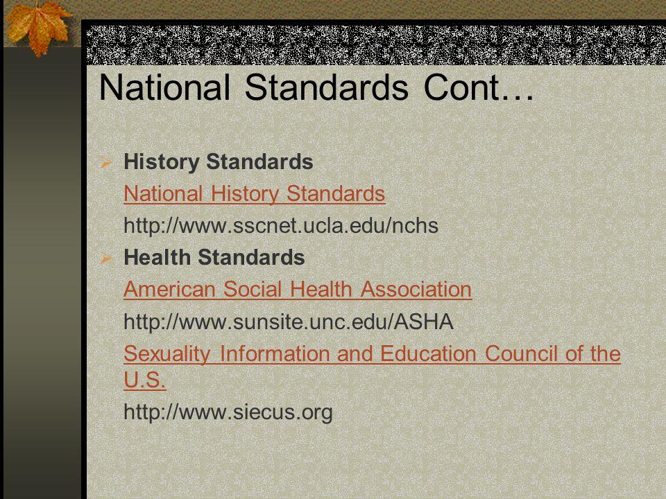 National Standards Cont… History Standards National History Standards http://www.sscnet.ucla.edu/nchs Health Standards American Social Health Associat
