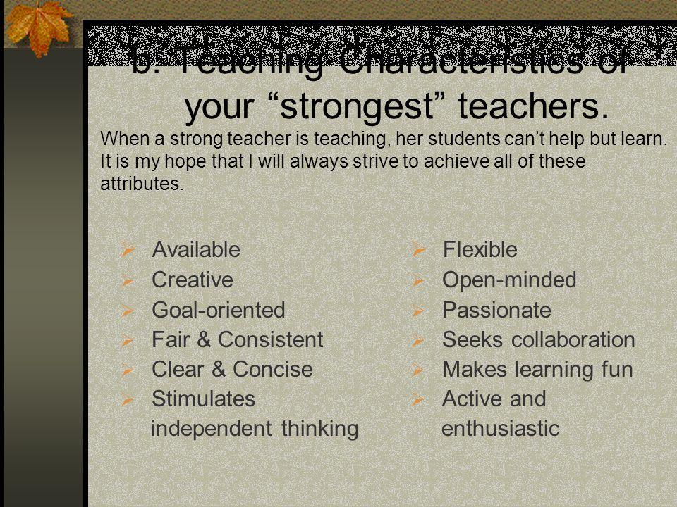 b.Teaching Characteristics of your strongest teachers.