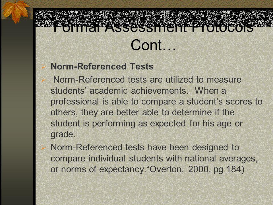 Formal Assessment Protocols Cont… Norm-Referenced Tests Norm-Referenced tests are utilized to measure students academic achievements. When a professio