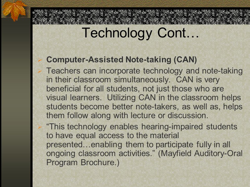 Technology Cont… Computer-Assisted Note-taking (CAN) Teachers can incorporate technology and note-taking in their classroom simultaneously.