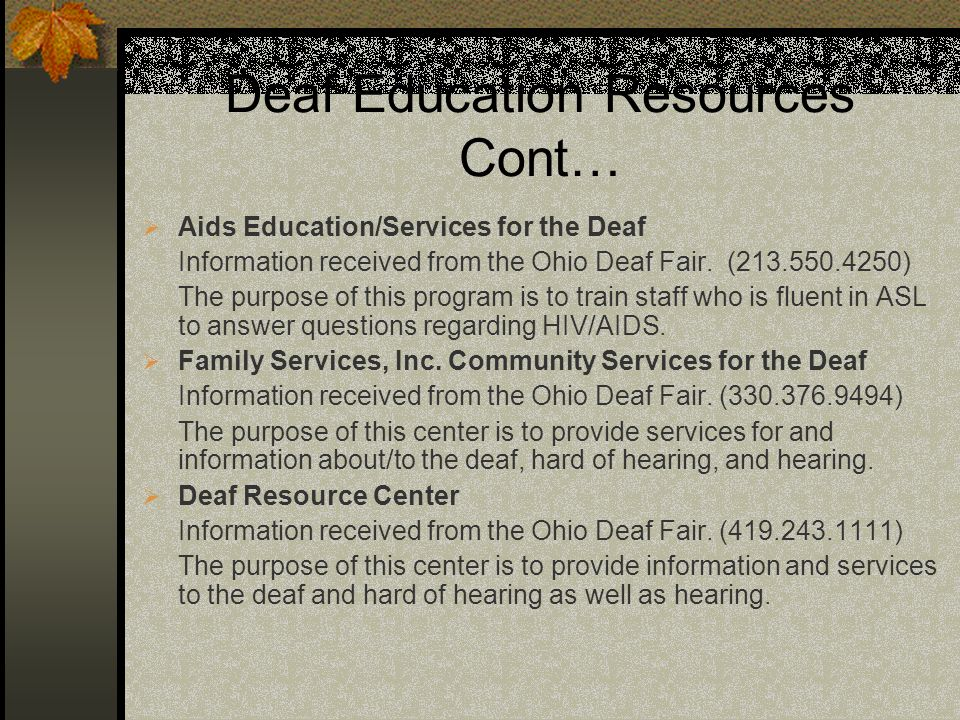 Deaf Education Resources Cont… Aids Education/Services for the Deaf Information received from the Ohio Deaf Fair. (213.550.4250) The purpose of this p