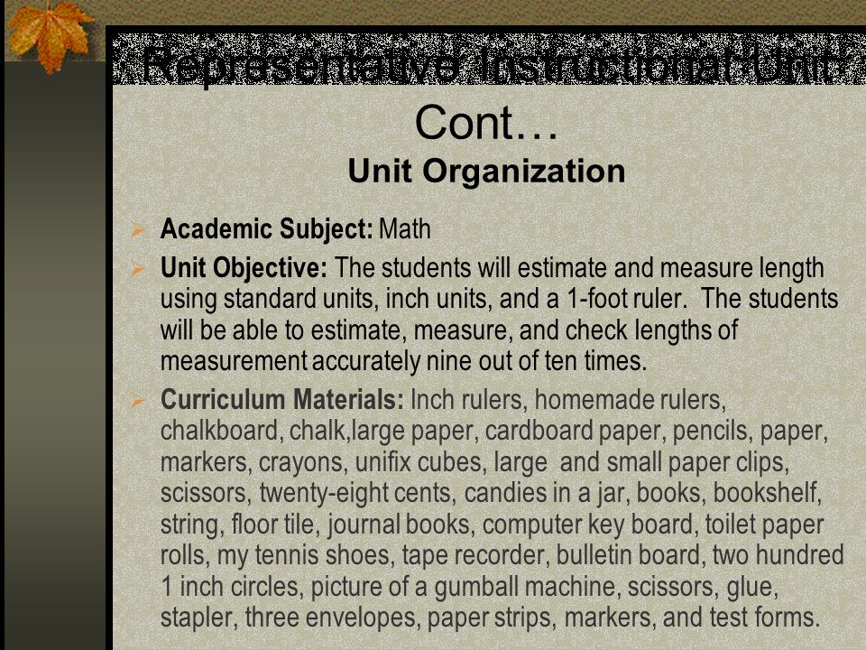 Representative Instructional Unit Cont… Unit Organization Academic Subject: Math Unit Objective: The students will estimate and measure length using s
