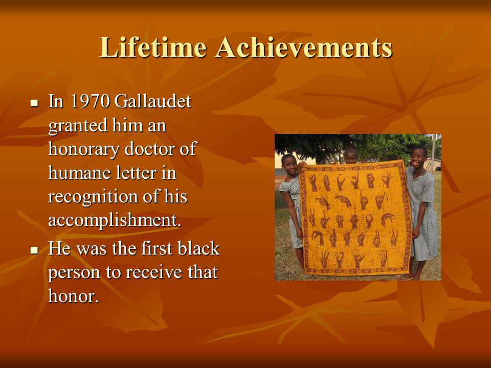 Lifetime Achievements In 1970 Gallaudet granted him an honorary doctor of humane letter in recognition of his accomplishment. In 1970 Gallaudet grante