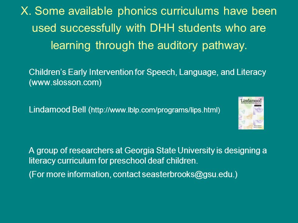 X. Some available phonics curriculums have been used successfully with DHH students who are learning through the auditory pathway. Childrens Early Int