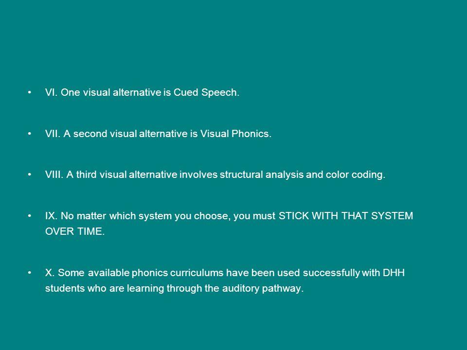 VI. One visual alternative is Cued Speech. VII. A second visual alternative is Visual Phonics. VIII. A third visual alternative involves structural an