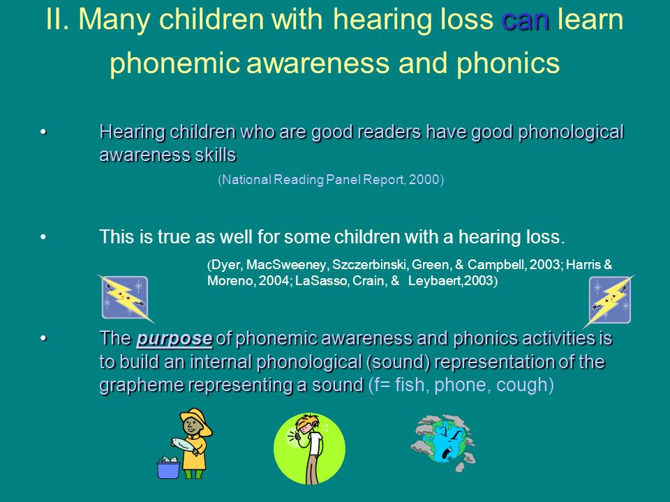 can II. Many children with hearing loss can learn phonemic awareness and phonics Hearing children who are good readers have good phonological awarenes