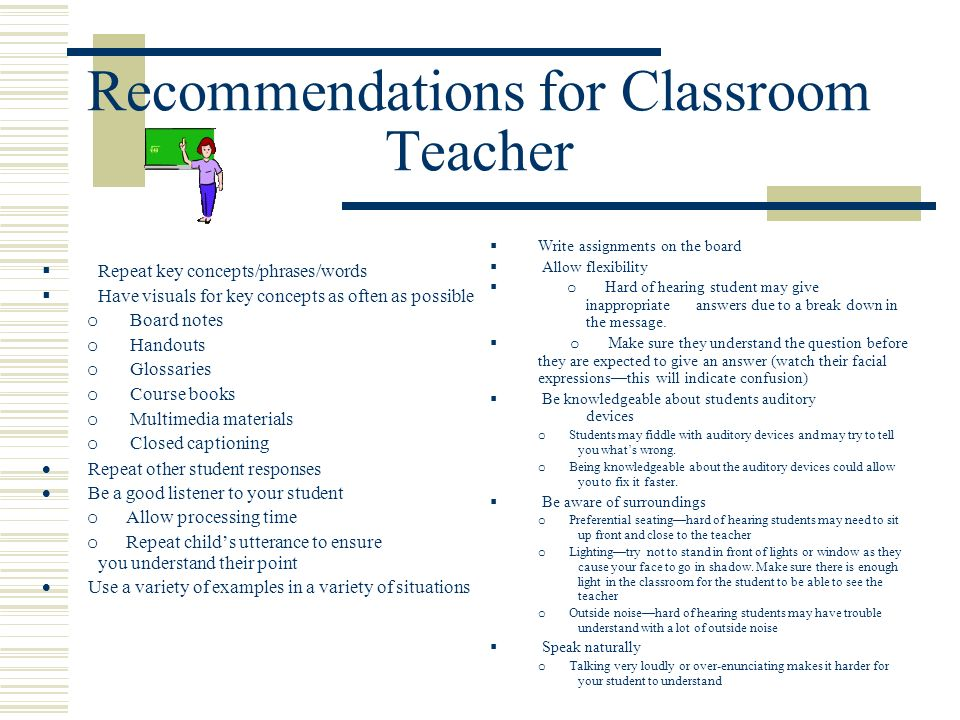Recommendations for Classroom Teacher Repeat key concepts/phrases/words Have visuals for key concepts as often as possible o Board notes o Handouts o