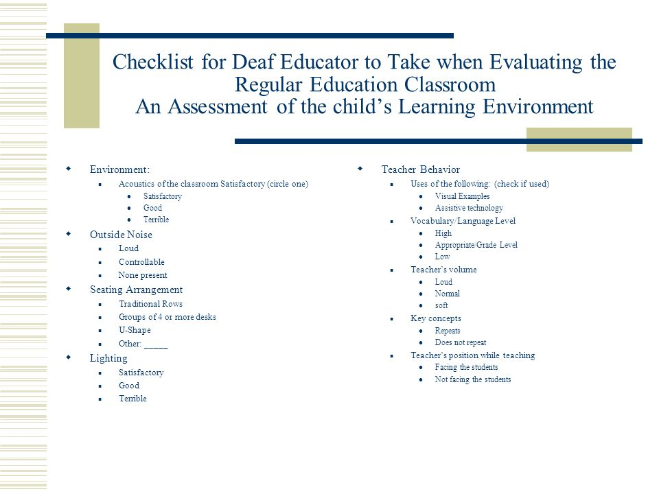 Checklist for Deaf Educator to Take when Evaluating the Regular Education Classroom An Assessment of the childs Learning Environment Environment: Acou